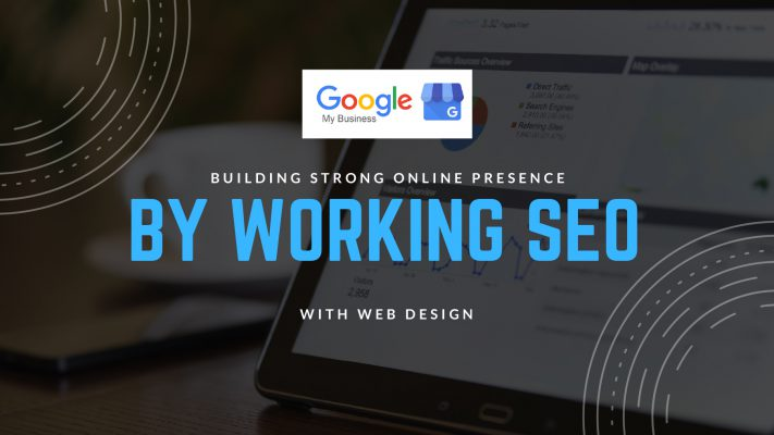 Building Strong Online Presence By Working SEO With Web Design