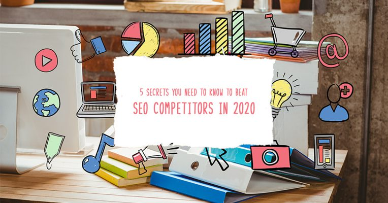 5 Secrets You Need to Know to Beat SEO Competitors in 2020