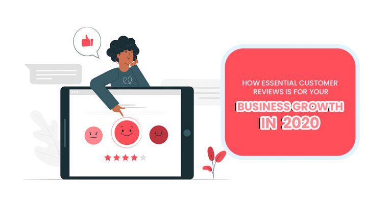 How Essential Customer Reviews Is For Your Business Growth in 2020