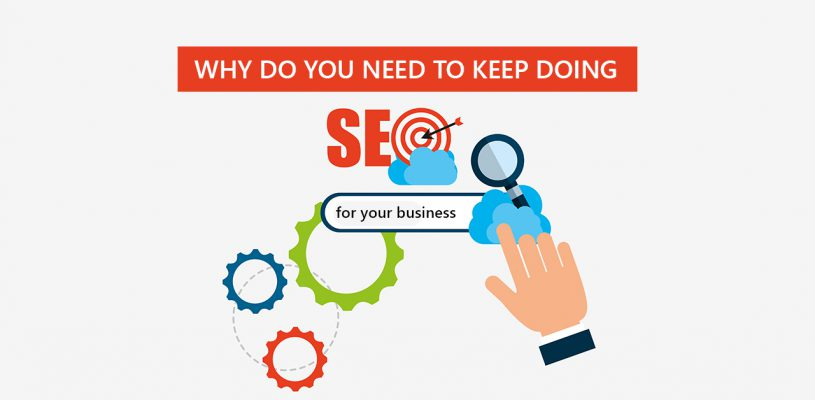 Why Do You Need to Keep Doing SEO for your Business?