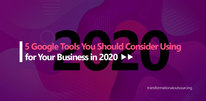 5 Google Tools You Should Consider Using for Your Business in 2020