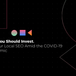 Why You Should Invest On Your Local SEO Amid the COVID-19 Pandemic