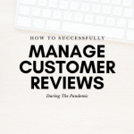 How To Successfully Manage Customer Reviews During The Pandemic