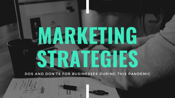 Marketing Strategies Dos and Don'ts for Businesses During This Pandemic