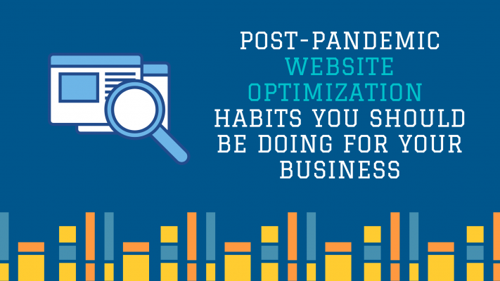 Post-Pandemic Website Optimization Habits You Should Be Doing For Your Business