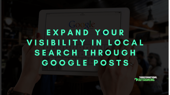 Expand Your Visibility in Local Search through Google Posts