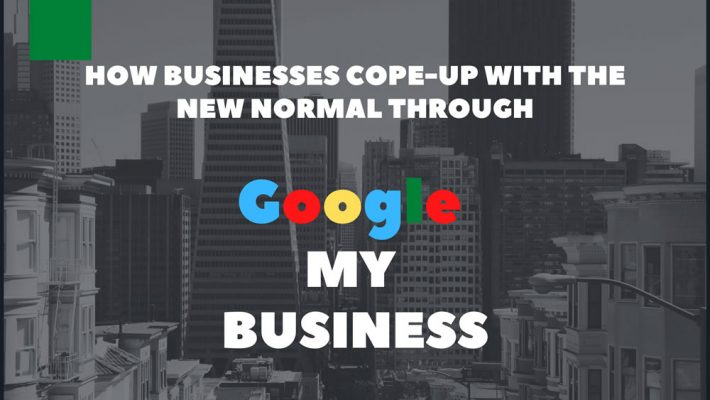 How Businesses Cope-Up with the New Normal through Google My Business