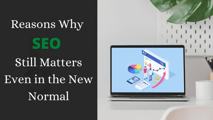 3 Reasons Why SEO Still Matters Even in the New Normal